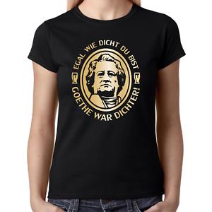 Egal-wie-dicht-du-bist-Goethe-war-Dichter-Fun-Sprueche-Lady-Damen-Girlie-T-Shirt