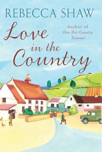 Love in the Country By Rebecca Shaw. 9780752885209