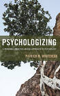 Psychologizing: A Personal, Practice-Based Approach to Psychology by Patrick M. Whitehead (Paperback, 2016)