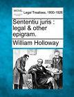Sententiu Juris: Legal & Other Epigram. by William Holloway (Paperback / softback, 2010)