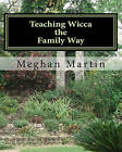 Teaching Wicca the Family Way: A Guide by Meghan Martin (Paperback / softback, 2011)