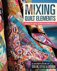 Mixing Quilt Elements: A Modern Look at Color, Style & Design by Kathy Doughty (Paperback, 2016)