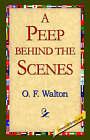 A Peep Behind the Scenes by O F Walton (Paperback / softback, 2005)