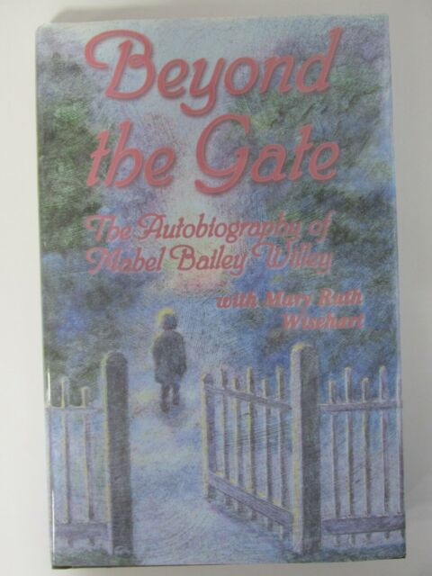 Beyond the Gate : The Autobiography of Mabel Bailey Willey by Mary R. Wisehart a