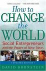 How to Change the World : Social Entrepreneurs and the Power of New Ideas by David Bornstein (2007, Paperback, Revised)
