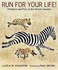 Run for Your Life!: Predators and Prey on the African Savanna by Paul Meisel (Hardback, 2016)