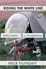 Riding The White Line: Traffic Tickets And Thunderstorms by Mick Humbert (Paperback, 2011)