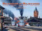 Railroads of Milwaukee: Steam * Diesel * Electrics * Lake Boats by John Kelly (Hardback, 2015)