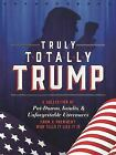 Truly Totally Trump : A Collection of Put-Downs, Insults, and Unforgettable Utterances from a President Who Tells It Like It Is by John Ford and Ida Noe (2018, Hardcover)