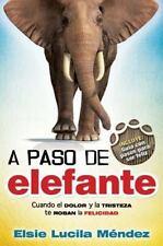 LOTE DE 7 A Paso de Elefante : Cuando el Dolor y la Tristeza Te Roban la Felici.