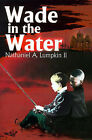 Wade in the Water by Nathaniel A Lumpkin (Paperback / softback, 2001)