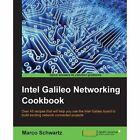 Intel Galileo Networking Cookbook Schwartz Packt Limited Paperback 9781785281198