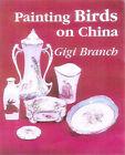 Painting Birds on China by Gigi Branch (Hardback, 1998)