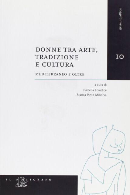 Donne tra arte, tradizione e cultura. Mediterraneo e oltre - [Il Poligrafo]
