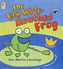 The Big Wide-mouthed Frog by Ana Martin Larranaga (Paperback, 2003)