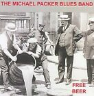 Free Beer by Michael Packer/The Michael Packer Blues Band (CD, 2008, Blue Skunk Records)