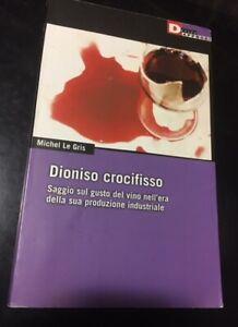 Dioniso crocifisso Saggio sul gusto vino Michel Le Gris DeriveApprodi Enologia