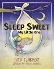 Sleep Sweet, My Little One by Patsy Clairmont (Board book, 2014)