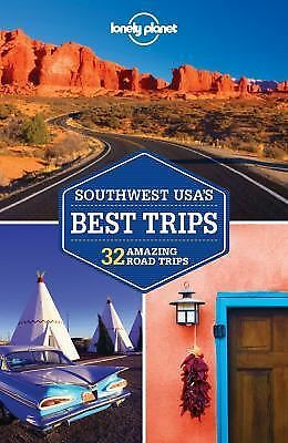 Southwest Usa's Best Trips : 32 Amazing Road Trips by Lonely Planet Staff...