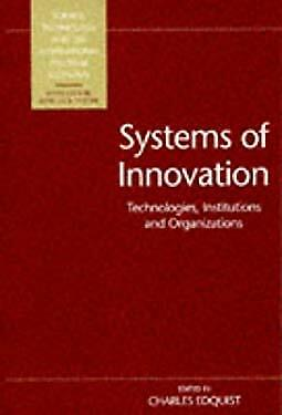 Systems of Innovation : Technologies, Institutions and Organizations