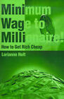 Minimum Wage to Millionaire!: How to Get Rich Cheap by Lorianne Holt (Paperback / softback, 2000)