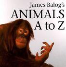 James Balog's Animals A to Z by James Balog (Hardback)