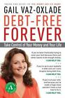 Debt-Free Forever : Take Control of Your Money and Your Life by Gail Vaz-Oxlade (2010, Paperback)