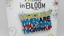 In Bloom Plastic Sign - Seiously when are you going to Grow Up