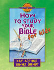 How to Study Your Bible for Kids: Discover 4 Yourself Inductive Bible Studies for Kids by Kay Arthur, Janna Arndt (Paperback, 2001)