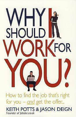 1 of 1 - Why Should I Work for You?: How to Find the Job That's Right for You - and Get t