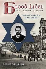 Blood Libel in Late Imperial Russia: The Ritual Murder Trial of Mendel Beilis...
