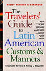The Travelers' Guide to Latin American Customs and Manners: How to Converse, Dine Tip, Drive, Bargain, Dress, Make Friends, and Conduct Business While in Central and South America, Including Mexico and Cuba by Elizabeth Devine, Nancy L Braganti (Paperback / softback)