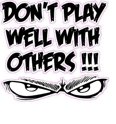 J04 Doesn/'t Play Well With Others Vinyl Decal Sticker