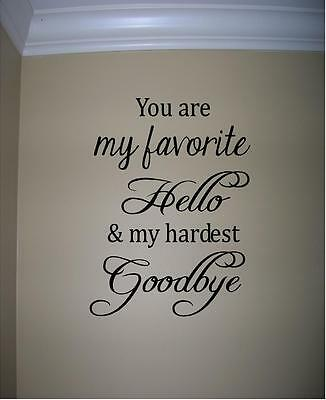 You Are My Favorite Hello My Hardest Goodbye Vinyl Wall Decal Sign Ebay