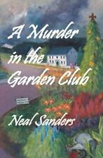 A Murder in the Garden Club : Introducing Liz Phillips and Detective John Flynn by Neal Sanders (2012, Paperback)