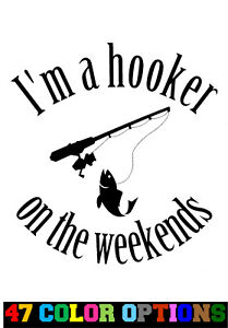 fishing tackle Vinyl Decal I'm a Hooker At The Weekend Van Car Tackle Box