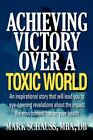 Achieving Victory Over a Toxic World 9781434362414 by Mark A. Schauss Paperback