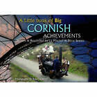 A Little Book of Big Cornish Achievements by Elizabeth Mitchell, Diane Sexton, Bob Croxford (Hardback, 2007)