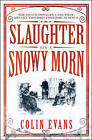 Slaughter on a Snowy Morn: A Tale of Murder, Corruption and the Death Penalty Case That Revolutionised the American Courtroom by Colin Evans (Paperback, 2010)
