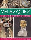 Velazquez: Life & Works in 500 Images: His Life and Works in 500 Images : an Illustrated Study of the Artist, His Life and Context, with a Stunning Gallery of 300 of His Most Celebrated Paintings by Susie Hodge (Hardback, 2013)