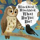 Blackbird, Blackbird, What Do You Do? by Kate McLelland (Hardback, 2016)