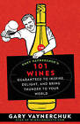 Gary Vaynerchuk's 101 Wines: Guaranteed to Inspire, Delight, and Bring Thunder to Your World by Gary Vaynerchuk (Paperback, 2008)