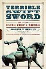 Terrible Swift Sword: The Life of General Philip H. Sheridan by Joseph Wheelan (Paperback, 2013)
