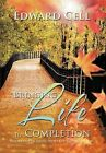 Bringing Life To Completion: Reflections On Living Deeply and Ending Life Well by Edward Cell (Hardback, 2012)