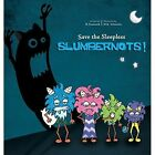 Save the Sleepless Slumbernots! by B Fantastik (Hardback, 2013)