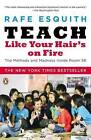 Teach Like Your Hair's on Fire: The Methods and Madness Inside Room 56 by Rafe Esquith (Paperback / softback, 2008)
