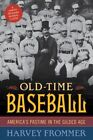 Old Time Baseball: America's Pastime in the Gilded Age by Harvey Frommer (Paperback, 2016)