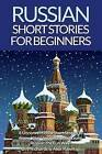 Russian Short Stories for Beginners: 8 Unconventional Short Stories to Grow Your Vocabulary and Learn Russian the Fun Way! by Olly Richards, Alex Rawlings (Paperback / softback, 2015)