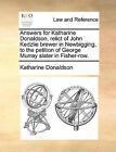 Answers for Katharine Donaldson, Relict of John Kedzlie Brewer in Newbigging, to the Petition of George Murray Slater in Fisher-Row. by Katharine Donaldson (Paperback / softback, 2010)