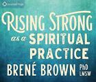 Rising Strong as a Spiritual Practice by Brene Brown (CD-Audio, 2017)
